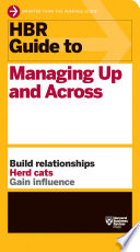 HBR Guide to Managing Up and Across  HBR Guide Series