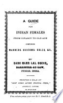 A Guide for Indian Females from Infancy to Old Age  Comprising Manners  Customs Rules    C
