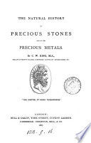 The natural history, ancient and modern, of precious stones and gems, and of precious metals