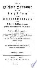 Das gelehrte Hannover oder Lexikon von Schriftstellern und Schriftstellerinnen, gelehrten Geschäftsmännern und Künstlern, die seit der Reformation in und außerhalb den sämtlichen zum jetzigen Königreich Hannover gehörigen Provinzen gelebt haben und noch leben