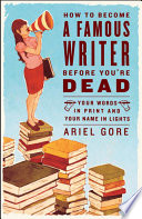How to Become a Famous Writer Before You re Dead