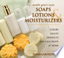 Make Your Own Soaps  Lotions    Moisturizers