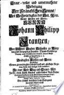 Traur-voller und unvermutheter Niedergang der Fränckischen Sonne, Des Hochwürdigsten ... Herrn Johann Philipp Frantzen, von Gottes Gnaden Bischoffen zu Würtzburg ...