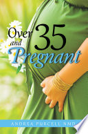 Over 35 and Pregnant