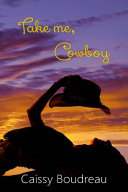 Take Me, Cowboy : for love. five friends embark on this...
