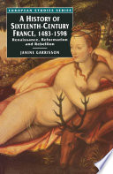 A History of Sixteenth Century France, 1483-1598