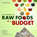 Raw Foods on a Budget  Color Edition