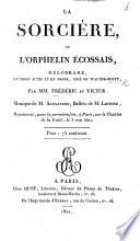 La Sorcière, ou l'Orphelin Écossais, mélodrame, en trois actes et en prose, tiré de Walter Scott, par MM. Frédéric et Victor