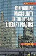 Configuring Masculinity in Theory and Literary Practice