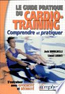 Le guide pratique du cardio training   comprendre et pratiquer avec efficacit   et s  curit
