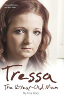 Tressa   The 12 Year Old Mum  My True Story