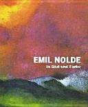 Emil Nolde - in Glut und Farbe