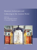 Museum Archetypes and Collecting in the Ancient World