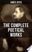 The Complete Poetical Works Of James Joyce