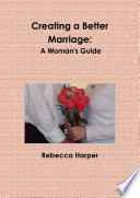 Creating A Better Marriage A Woman S Guide Large Print