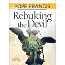 Pope Francis Rebuking The Devil