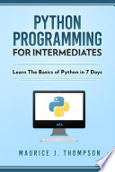 Python Programming For Intermediates Learn The Basics Of Python In 7 Days