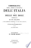 Corografia fisica  storica e statistica dell Italia e delle sue isole  corredata di un atlante  di mappe geografiche e topografiche  e di altre tavole illustrative