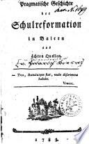 Pragmatische Geschichte der Schulreformation in Baiern aus ächten Quellen