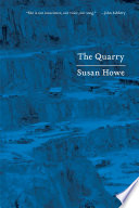 The Quarry: Essays Pieces A Powerful Selection Of Susan Howe S Previously