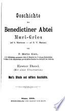 Geschichte der benedictiner Abtei Muri-Gries ...