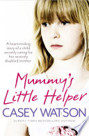 Mummy   s Little Helper  The heartrending true story of a young girl secretly caring for her severely disabled mother
