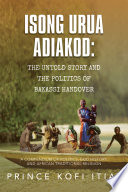 Isong Urua Adiakod  the Untold Story and the Politics of Bakassi Handover