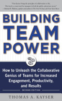 Building Team Power  How to Unleash the Collaborative Genius of Teams for Increased Engagement  Productivity  and Results