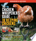 The Chicken Whisperer s Guide to Keeping Chickens  Revised