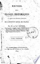 Recueil des eloges historiques lus dans les seances publiques de l Institut Royal de France par M  le Ch r Cuvier     Tome premier   troisieme