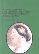 A Critical Biography of Lady Jane Wilde  1821  1896  Irish Revolutionist  Humanist  Scholar  and Poet