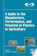 A Guide to the Manufacture  Performance  and Potential of Plastics in Agriculture