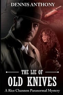 The Lie Of Old Knives: A Rice Channon Paranormal Mystery : boot camp, reporter rice channon...