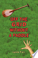Off The Grid Without A Paddle : of two greenhorns, escapees from...