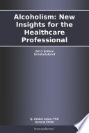 Alcoholism  New Insights for the Healthcare Professional  2013 Edition
