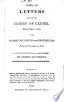 Copies of letters sent to the clergy of Exeter  1813  A communication sent in a letter to the Reverend Mr  P  in 1797   1814  A dispute between the woman and the powers of darkness  2d ed  1813  The answer of the Lord to the powers of darkness  2d ed  1813  A caution and instruction to the sealed  1807  A warning to the world   1804  The strange effects of faith  2d ed  1801