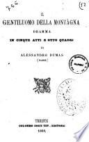 Il gentiluomo della montagna dramma in cinque atti e otto quadri di Alessandro Dumas  padre