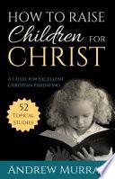 How To Raise Children For Christ