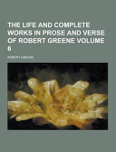 The Life and Complete Works in Prose and Verse of Robert Greene Volume 6