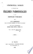 Cérémonial romain à l'usage des églises paroissiales et des chapelles publiques, suivi d'un compendium pour les fonctions célébrées avec diacre et sous-diacre, et d'un appendice, etc