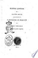 Ultime lettere di Jacopo Ortis aggiuntovi I sepocri [!] e poesie di Ugo Foscolo