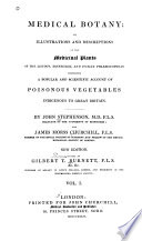 Medical Botany  Or  Illustrations and Descriptions of the Medicinal Plants of the London  Edinburgh  and Dublin Pharmacopoeias