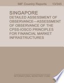 Singapore  Detailed Assessment of Observance Assessment of Observance of the CPSS IOSCO Principles for Financial Market Infrastructures