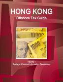 Hong Kong Offshore Tax Guide Volume 1 Strategic, Practical Information, Regulations