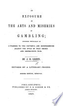 An exposure of the arts and miseries of gambling      Fourth Edition  improved