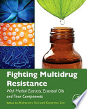 Fighting Multidrug Resistance with Herbal Extracts, Essential Oils and Their Components Their Components Offers Scientists A Single Source
