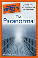 The Complete Idiot's Guide to the Paranormal Strange Experiences And The Supernatural That