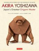 Akira Yoshizawa  Japan s Greatest Origami Master