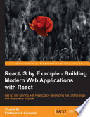 ReactJS by Example   Building Modern Web Applications with React