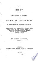 An essay on the treatment and cure of pulmonary consumption